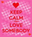 KEEP CALM AND LOVE SOMEBODY - Personalised Poster large