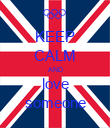 KEEP CALM AND love someone - Personalised Poster large