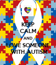 KEEP CALM AND LOVE SOMEONE  WITH AUTISM - Personalised Poster large