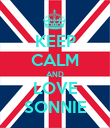KEEP CALM AND LOVE SONNIE - Personalised Poster large
