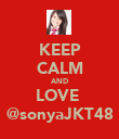 KEEP CALM AND LOVE  @sonyaJKT48 - Personalised Poster large