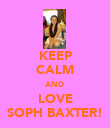 KEEP CALM AND LOVE SOPH BAXTER! - Personalised Poster large