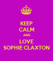KEEP CALM AND LOVE SOPHIE CLAXTON - Personalised Poster large