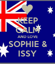 KEEP CALM AND LOVE SOPHIE & ISSY - Personalised Poster large