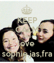 KEEP CALM AND love  sophie,jas,fra - Personalised Poster large