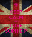 KEEP CALM AND LOVE SOPHIE P - Personalised Poster large