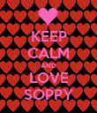 KEEP CALM AND LOVE SOPPY - Personalised Poster large