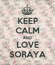 KEEP CALM AND LOVE SORAYA - Personalised Poster large