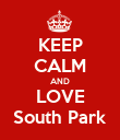 KEEP CALM AND LOVE South Park - Personalised Poster large