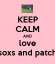 KEEP CALM AND love soxs and patch - Personalised Poster large