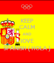 KEEP CALM AND lOVE SPANISH ( HOLA ) - Personalised Poster large