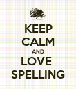 KEEP CALM AND LOVE  SPELLING - Personalised Poster large