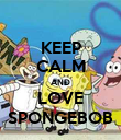 KEEP CALM AND LOVE SPONGEBOB - Personalised Poster large