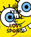 KEEP CALM AND LOVE SPONGI - Personalised Poster large