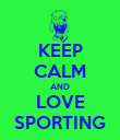 KEEP CALM AND LOVE SPORTING - Personalised Poster large