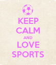 KEEP CALM AND LOVE SPORTS - Personalised Poster large