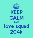 KEEP CALM AND love squad 204k - Personalised Poster large