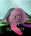 KEEP CALM AND LOVE  SQUIDGY - Personalised Poster large