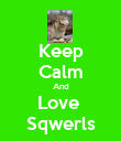 Keep Calm And Love  Sqwerls - Personalised Poster large