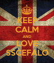 KEEP CALM AND LOVE SSCEFALO - Personalised Poster large