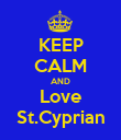KEEP CALM AND Love St.Cyprian - Personalised Poster large