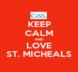 KEEP CALM AND LOVE ST. MICHEALS - Personalised Poster large