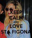 KEEP CALM AND LOVE STA FIGONA - Personalised Poster large