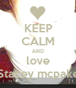 KEEP CALM AND love Stacey mcpake - Personalised Poster large