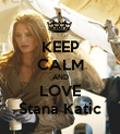 KEEP CALM AND LOVE Stana Katic - Personalised Poster large