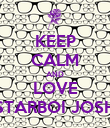 KEEP CALM AND LOVE STARBOI JOSH - Personalised Poster large