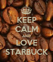 KEEP CALM AND LOVE STARBUCK - Personalised Poster large