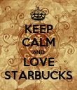 KEEP CALM AND LOVE STARBUCKS - Personalised Poster large