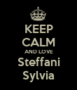KEEP CALM AND LOVE Steffani Sylvia - Personalised Poster large