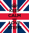 KEEP CALM AND LOVE STEFFI - Personalised Poster large