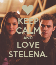KEEP CALM AND LOVE STELENA. - Personalised Poster small