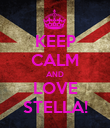 KEEP CALM AND LOVE STELLA! - Personalised Poster large