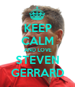 KEEP CALM AND LOVE STEVEN GERRARD - Personalised Poster large