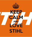 KEEP CALM AND LOVE STIHL - Personalised Poster large