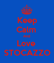 Keep Calm  And  Love  STOCAZZO - Personalised Poster large