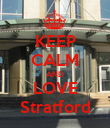 KEEP CALM AND LOVE Stratford - Personalised Poster large
