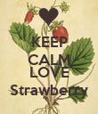 KEEP CALM AND LOVE Strawberry - Personalised Poster large