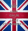 KEEP CALM AND LOVE STRAWBERRYS - Personalised Poster large