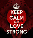 KEEP CALM AND LOVE STRONG - Personalised Poster large