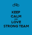 KEEP CALM AND LOVE STRONG TEAM - Personalised Poster large
