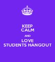 KEEP CALM AND LOVE STUDENTS HANGOUT - Personalised Poster large