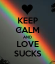 KEEP CALM AND LOVE SUCKS - Personalised Poster small