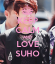 KEEP CALM AND LOVE SUHO - Personalised Poster large
