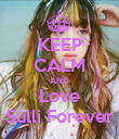 KEEP CALM AND Love Sulli Forever - Personalised Poster large