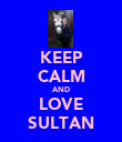 KEEP CALM AND LOVE SULTAN - Personalised Poster large