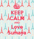 KEEP CALM AND Love Sumaya - Personalised Poster large